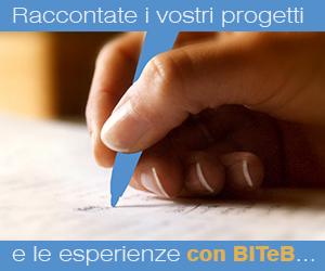 Raccontate i vostri progetti e le esperienze con BITeB